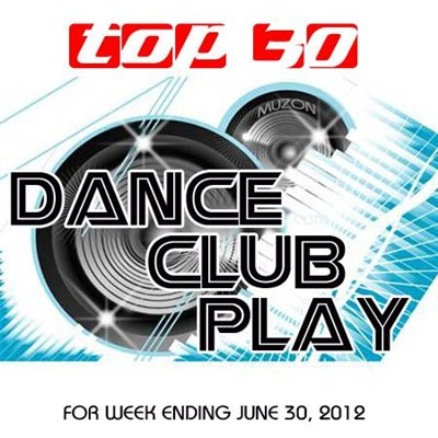 Top 30 Dance Club Play (30.06.2012) [Multi]